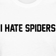 I Hate Spiders T-Shirts