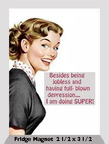 Besides being jobless and having full-blown depression... I am doing SUPER! Fridge Magnet.