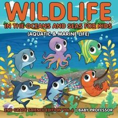 Wildlife-in-the-Oceans-and-Seas-for-Kids-Aquatic-Marine-Life-2nd-Grade-Science-Edition-Vol-6-0