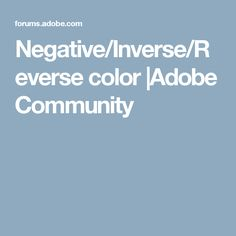 Negative/Inverse/Reverse color |Adobe Community