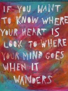 where does your heart wander to...?