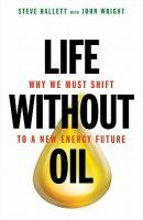 Life without oil : why we must shift to a new energy future / Steve Hallett with John Wright