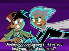 """""""Dueling doppelgangers! Have you lost your half of our mind?"""" I really liked Hero Danny. XD"""