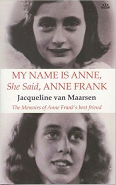 My Name is Anne, She Said, Anne Frank by Jacqueline Van Maarsen, Hester Velmans Arcadia Book, Books And Tea, Books To Read, My Books, Anne Frank, Book People, Two Daughters, True Facts, My Name Is