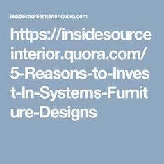 https://insidesourceinterior.quora.com/5-Reasons-to-Invest-In-Systems-Furniture-Designs