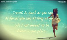 Travel. As much as you can. As far as you can. As long as you can. Life's not meant to be lived in one place #travel #quotes #TravelQuotes