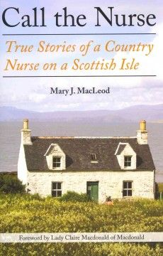 Call the Nurse- a memoir from a country nurse in Scotland in the 1970s.