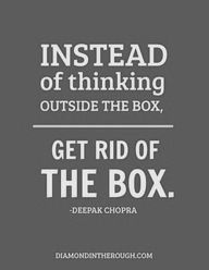 Kwikk-quotes-Instead-of-thinking-outside-the-box-get-rid-of the box-Deepak Chopra quotes-wise quotes and sayings Great Quotes, Quotes To Live By, Me Quotes, Motivational Quotes, Inspirational Quotes, Quotes Images, Wisdom Quotes, The Words, A Course In Miracles
