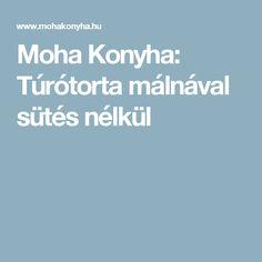Moha Konyha: Túrótorta málnával sütés nélkül Food, Essen, Meals, Yemek, Eten