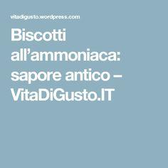 Biscotti all'ammoniaca: sapore antico – VitaDiGusto.IT Biscotti, Italian Cookies, Food And Drink, Manila, Italian Biscuits