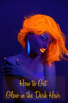 How to Get Glow In The Dark Hair