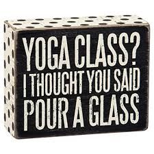 Image result for yoga class i thought you said pour a glass