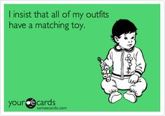 I insist that all of my outfits have a matching toy.