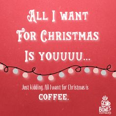 Let's be honest... #bonescoffee #alliwantforchristmas bonescoffee.com  Enter our weekly coffee giveaway! Every Friday we'll be giving away 5 4oz bags of coffee and a t-shirt. Enter here: https://goo.gl/Px3cuy