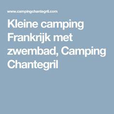 Kleine camping Frankrijk met zwembad, Camping Chantegril Camping, Campsite, Campers, Tent Camping, Rv Camping