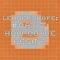 LeaderShape: #Day 7: How Do We Begin?