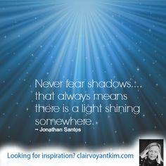 ~ Jonathan Santos. Find more inspirational quotes at: http://clairvoyantkim.com #inspirational #quote #light #shadows