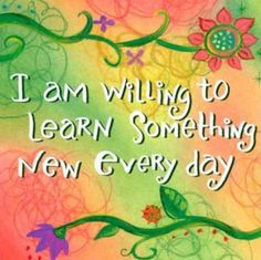 """Louise Hay What if this read, """"I am writing to learn something new every day."""" ?"""