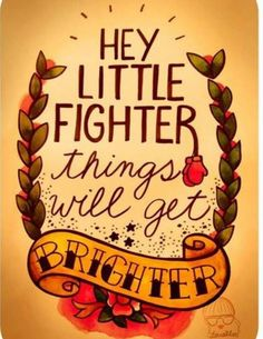 hey little fighter things will get brighter