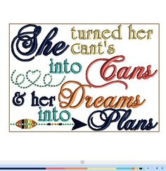 SHE turned her CANT'S into Cans and her dreams into plans.