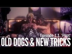 "Old Dogs & New Tricks 1.1 ""Pilot""     That's the question explored by the comedic, fast-paced & serialized web series Old Dogs & New Tricks, through the friendship and tribulations of four diverse and otherwise successful West Hollywood men – each one located squarely within middle age."
