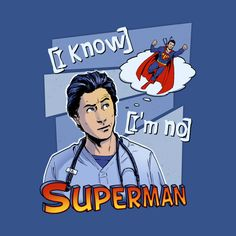 """I'm No Superman"" by Sergio Mancinelli JD of Scrubs Comedy Series, Tv Series, Scrubs Tv Shows, Hospital Tv Shows, Day Of The Shirt, Thing 1, Funny Tee Shirts, High Quality T Shirts, Classic Tv"