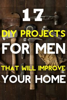 """Looking for awesome DIY projects for men that aren't the usual suspects on a honey-do list? Check out these """"how to make"""" tutorials for woodworking projects, hacks to improve your home, and more."""
