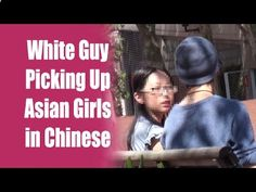 White Guy Picking Up Asian Girls Speaking Chinese