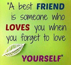 """""""El mejor amigo es alguien que te ama cuando te olvidas de amarte a ti mismo""""    Amistad verdadera"""