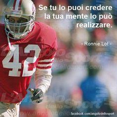 Se tu lo puoi credere, la tua mente lo può realizzare. Ronnie Lot.  #sport #quote #citazioni #atleti #pnl