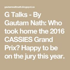 G Talks - By Gautam Nath: Who took home the 2016 CASSIES Grand Prix? Happy to be on the jury this year.