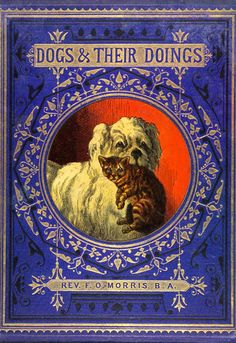 Really love vintage books and they make a great collection! Dogs and Their Doings- c.1872.