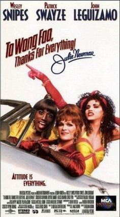 To Wong Foo, Thanks for Everything!  Julie Newmar-have seen multiple times!!