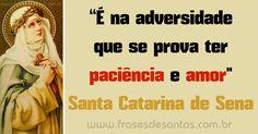 """""""É na adversidade que se prova ter paciência e amor."""" Santa Catarina de Sena #SantaCatarina #amor #paciência"""