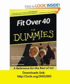 Fit Over 40 For Dummies (0785555044906) Betsy Nagelsen McCormack, Mike Yorkey , ISBN-10: 0764553054  , ISBN-13: 978-0764553059 ,  , tutorials , pdf , ebook , torrent , downloads , rapidshare , filesonic , hotfile , megaupload , fileserve