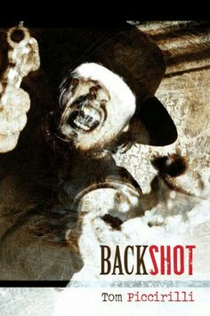 """Backshot: 2012""  ***  Tom Piccirilli  (2015)"