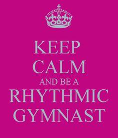 KEEP CALM AND BE A RHYTHMIC GYMNAST