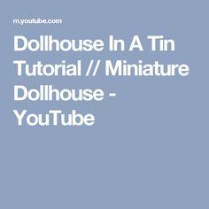 Dollhouse In A Tin Tutorial // Miniature Dollhouse - YouTube