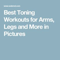 Best Toning Workouts for Arms, Legs and More in Pictures