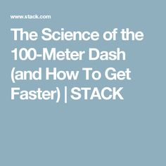 The Science of the 100-Meter Dash (and How To Get Faster) | STACK