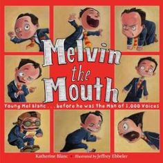 Arts, Entertainment - Melvin the Mouth: Young Mel Blanc, Before He Was the Man of 1,000 Voices by Katherine Blanc and Jeffrey Ebbeler, 2017