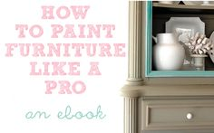 How to Paint Furniture :: An ebook that tells all the secrets from a Pro