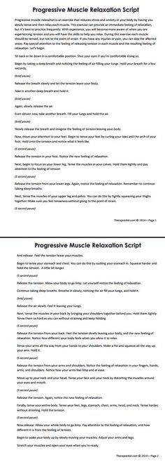 Progressive Muscle Relaxation Script. One element of CBT therapy is to learn self calming & self relaxation techniques at times of increasing stress or anxiety. Here is one script to get you started.: