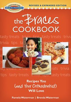 New, totally revised edition of The Braces Cookbook: Recipes You (and Your Orthodontist) Will Love. Check out the Comfort, Care and Cooking Tips, Lunch-packing Ideas, and Updated Web Resources. We love the color photography and think you will too. The perfect gift for a teen or tween new to braces - snacks, trivia and feel-better-now hints.