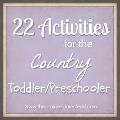 22 Activities for the Country Toddler or Preschooler.  Lots of garden/yard activities for us city folk too.