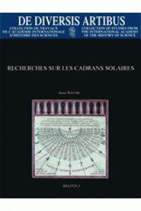 Recherches sur les cadrans solaires de Denis Savoie chez Brepols. A la BU : 681.1 SAV http://catalogue.univ-lille1.fr/F/?func=find-b&find_code=SYS&adjacent=N&local_base=LIL01&request=000618187