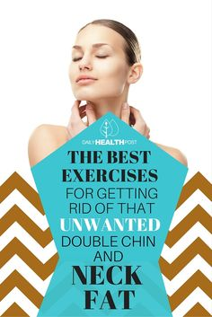 The Best Exercises to Get Rid of Double Chin Fat & Neck Fat via @dailyhealthpost