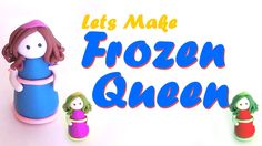 Clay Modeling of a Frozen Queen   Cute Doll for Nursary Kids by Kidstvabcd