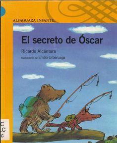 """Ricardo Alcántara / Emilio Urberuaga. """"El secreto de Óscar"""". Editorial Alfaguara. (8 a 10 años). Está en la biblio."""