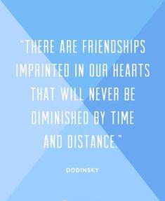 There are friendships imprinted in our hearts